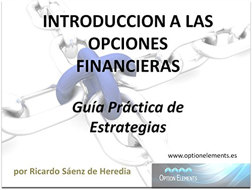Introducción a las Opciones Financieras - Guía Práctica de Estrategias: TRADING CON OPCIONES PARA PRINCIPIANTES por Ricardo Sáenz de Heredia