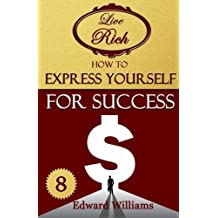 How To Express Yourself For Success: Live Rich: Volume 8