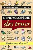 L'Encyclopédie des trucs : 3000 astuces de A à Z...