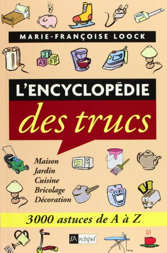 L'Encyclopédie des trucs : 3000 astuces de A à Z