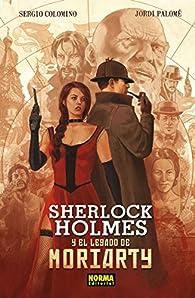 Sherlock Holmes y el legado de Moriarty par  Jordi Palomé Sergio Colomino