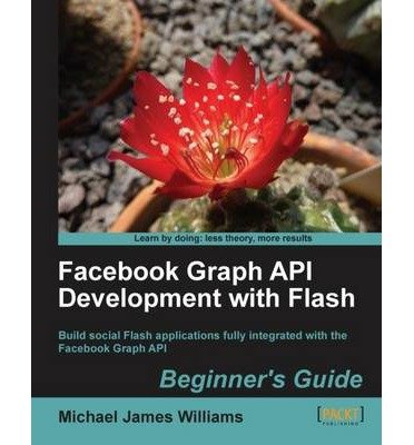 Flash and Facebook Graph API Development: Beginner\'s Guide (Paperback) - Common