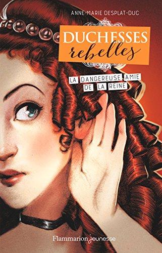 Duchesses rebelles (Tome 2) - La Dangereuse Amie de la reine par [Desplat-Duc, Anne-Marie]