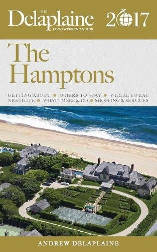 the-hamptons-the-delaplaine-2017-long-weekend-guide