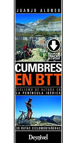 Cumbres en BTT. 30 rutas ciclomontañeras en la Península Ibérica