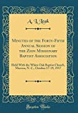 Minutes of the Forty-Fifth Annual Session of the Zion Missionary Baptist Association: Held With the White Oak Baptist Church, Morven, N. C., October 17-19, 1917 (Classic Reprint)