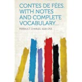 Contes de Fees. with Notes and Complete Vocabulary...