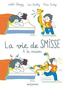 La vie de Smisse : À la maison par Chavigny