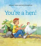 YOU'RE A HEN
