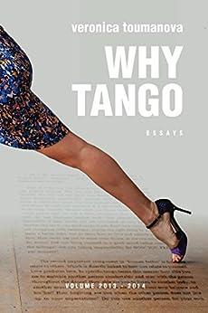 Why Tango: Essays on learning, dancing and living tango argentino (Tango Essays Book 1) (English Edition) par [Toumanova, Veronica]