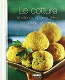 Scarica Libro Le cotture Al vapore al forno fritto con il wok alla griglia (PDF,EPUB,MOBI) Online Italiano Gratis
