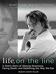 Life, on the Line: A Chef's Story of Chasing Greatness, Facing Death, and Redefining the Way We Eat by Grant Achatz (2011-03-25)
