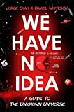 #5: We Have No Idea: A Guide to the Unknown Universe
