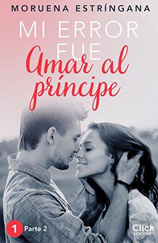 Mi error fue amar al príncipe. Parte II (New Adult Romántica nº 1) por Moruena Estríngana