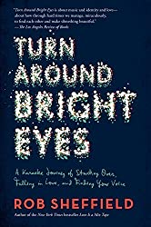 Turn Around Bright Eyes: A Karaoke Journey of Starting Over, Falling in Love, and Finding Your Voice by Rob Sheffield (2014-05-20)