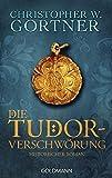Die Tudor-Verschwörung: Band 1 - Historischer Roman (Die Tudor-Reihe, Band 1)