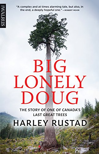 Big Lonely Doug: The Story of One of Canada's Last Great Trees por Harley Rustad