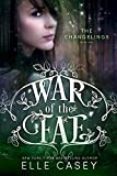 The Changelings (War of the Fae : Book 1) by Elle Casey