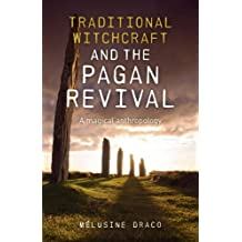 Traditional Witchcraft and the Pagan Revival: A Magical Anthropology