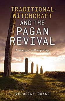 Traditional Witchcraft and the Pagan Revival: A Magical Anthropology by [Melusine Draco]