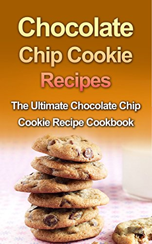 Chocolate Chip Cookie Recipes: The Ultimate Chocolate Chip Cookie Recipe Cookbook (English Edition)