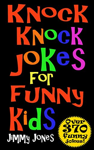 Knock Knock Jokes For Funny Kids Over 370 Really Funny Hilarious Knock Knock Jokes That Will Have The Kids In Fits Of Laughter In No Time