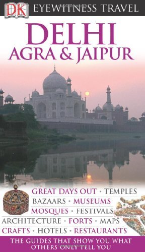 DK Eyewitness Travel Guide: Delhi, Agra & Jaipur by Anuradha Chaturvedi (2010-08-02)