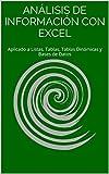 Análisis de Información con Excel: Aplicado a Listas, Tablas, Tablas Dinámicas y Bases de Datos