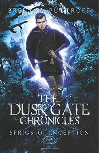 Sprigs of Inception: Volume 8 (Dusk Gate Chronicles)