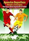 Apuestas Deportivas. Métodos y Estrategias para Ganar Dinero Jugando al Fútbol y a las carreras de caballos.