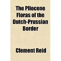 The Pliocene Floras of the Dutch-Prussian