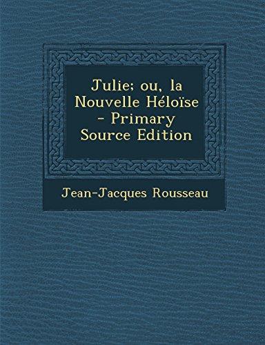 Julie; Ou, La Nouvelle Heloise - Primary Source Edition
