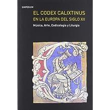El Codex Calixtinus en la Europa del siglo XII. Música, arte, codicología y liturgia