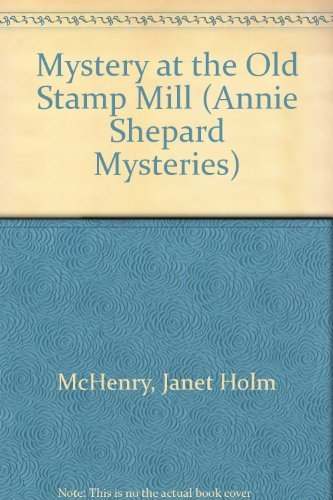 Mystery at the Old Stamp Mill (Annie Shepard Mysteries) by Janet Holm McHenry (1997-06-06)