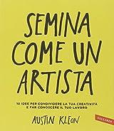 Semina come un artista. 10 idee per condividere la tua creatività e far conoscere il tuo lavoro