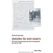 »Schießen Sie mich nieder!«: Käte Frieß' Aufzeichungen über KZ und Zwangsarbeit von 1941 bis 1945 (Schriften der Gedenkstätte Deutscher Widerstand / Reihe B: Quellen und Zeugnisse)