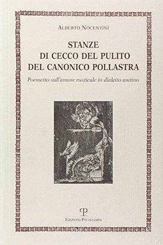 Stanze di Cecco del pulito del canonico Pollastra degne piuttosto del fuoco che di essere lette. Poemetto sull'amore rusticale in dialetto aretino