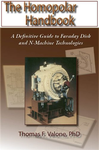 Homopolar Handbook: A Definitive guide to Faraday Disk & N-Machine Technologies: A Definitive Guide to Faraday Disk and N-machine Technologies