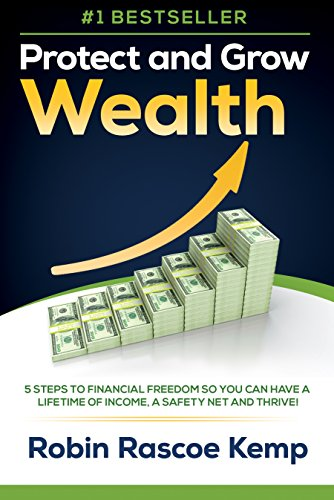 Protect and Grow Wealth: 5 Steps to Financial Freedom so You Can Have a Lifetime of Income, a Safety Net and Thrive! (English Edition)