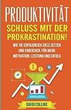 Produktivität: Schluss mit der Prokrastination!: Wie sie erfolgreich Ziele setzen und erreichen. Für mehr Motivation, Leistung und Erfolg.
