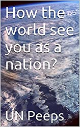 How the world see you as a nation? (how to be a .... Book 3) (English Edition)
