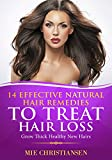 Hair Growth Guide with 14 Effective Natural Hair Remedies To Treat Hair Loss: Grow Thick Healthy New Hairs: Optimize hair growth and prevent hair fall