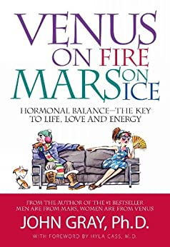 Venus on Fire Mars on Ice: Hormonal Balance - The Key to Life, Love and Energy by [Gray PhD, John ]