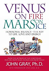 Venus on Fire Mars on Ice: Hormonal Balance - The Key to Life, Love and Energy