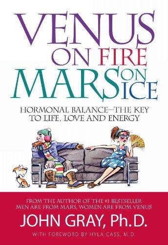 Venus on Fire Mars on Ice: Hormonal Balance - The Key to Life, Love and Energy (English Edition) por John  Gray PhD