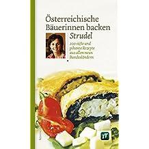 Österreichische Bäuerinnen backen Strudel. 200 süße und pikante Rezepte aus allen neun Bundesländern