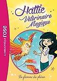 Hattie Vétérinaire Magique 06 - La flamme du phénix