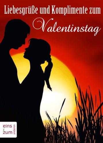 Liebesgrusse Und Komplimente Zum Valentinstag Liebeserklarungen Und