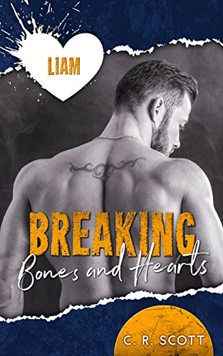 Breaking Bones and Hearts: Liam von [Scott, C. R.]