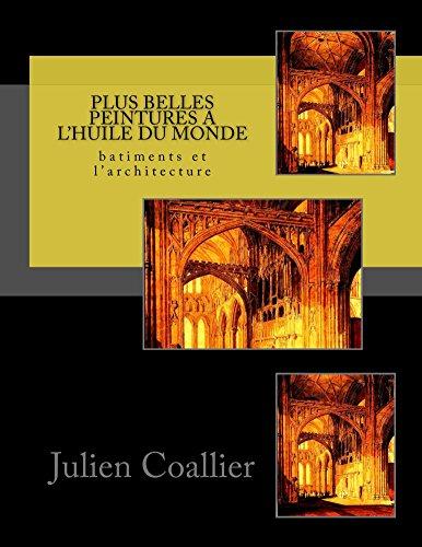 Plus Belles Peintures a l'huile du Monde: batiments et l'architecture par Julien Coallier